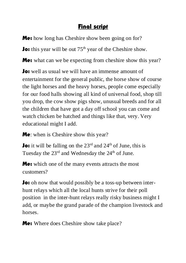 Final script Me: how long has Cheshire show been going on for? Jo: this year will be out 75th year of the Cheshire show. M...