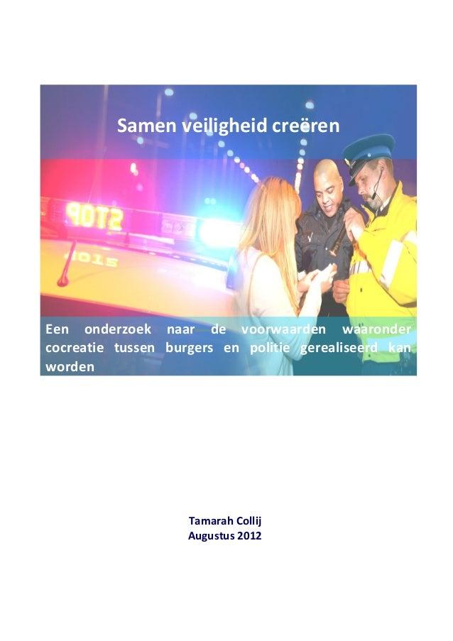 Tamarah Collij Augustus 2012 Samen veiligheid creëren Een onderzoek naar de voorwaarden waaronder cocreatie tussen burgers...