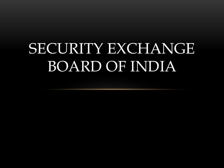 SECURITY EXCHANGE  BOARD OF INDIA
