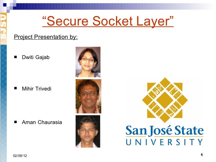 """ Secure Socket Layer"" <ul><li>Project Presentation by: </li></ul><ul><li>Dwiti Gajab </li></ul><ul><li>Mihir Trivedi   </..."