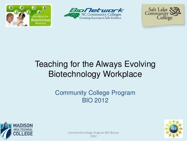 Teaching for the Always Evolving   Biotechnology Workplace     Community College Program            BIO 2012         Commu...
