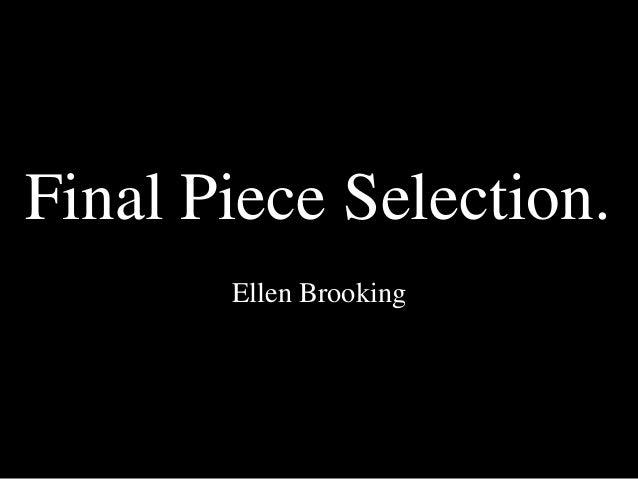 Final Piece Selection.       Ellen Brooking