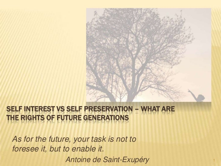 Self interest vs self preservation – What are the rights of future generations<br />As for the future, your task is not to...