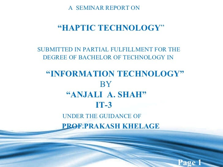 """A  SEMINAR REPORT ON   """" HAPTIC TECHNOLOGY """"   SUBMITTED IN PARTIAL FULFILLMENT FOR THE   DEGREE OF BACHELOR OF TECHNOLO..."""