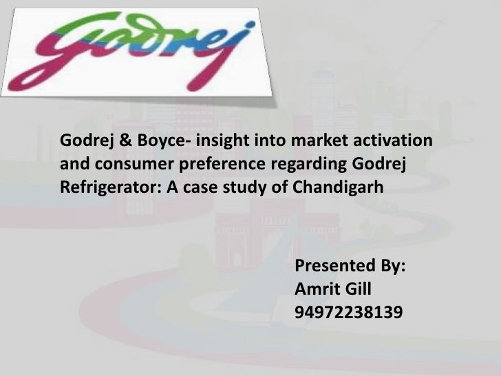 Godrej & Boyce- insight into market activation and consumer preference regarding Godrej Refrigerator: A case study of Chan...