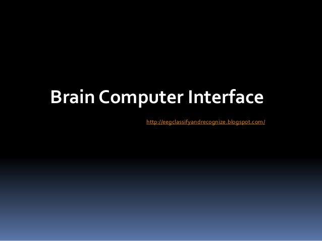 Brain Computer Interface http://eegclassifyandrecognize.blogspot.com/