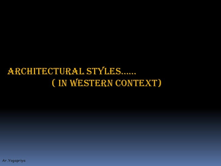 aRCHITECTURAL STYLES……<br />		( in western context)<br />