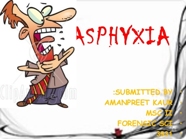 ASPHYXIA  :SUBMITTED BY •  AMANPREET KAUR •  MSC II •  FORENSIC SCI •  3931 • 1