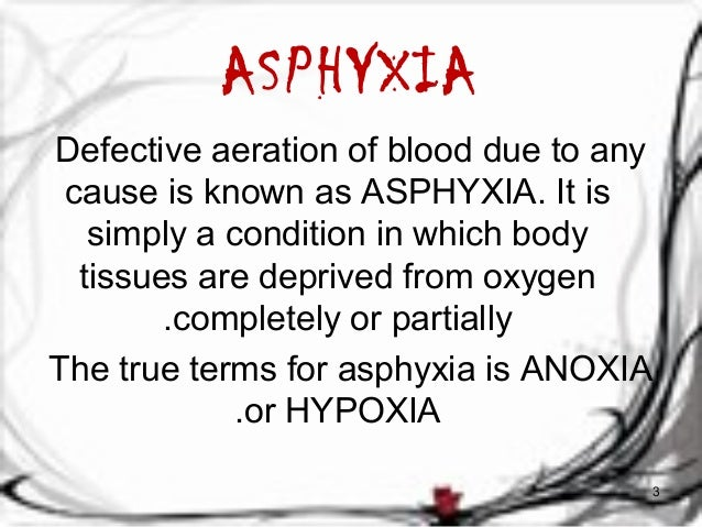 ASPHYXIA  Defective aeration of blood due to any  cause is known as ASPHYXIA. It is  simply a condition in which body  tis...