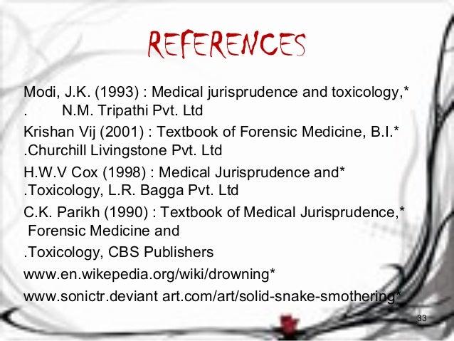 REFERENCES  Modi, J.K. (1993) : Medical jurisprudence and toxicology, *  . N.M. Tripathi Pvt. Ltd  Krishan Vij (2001) : Te...