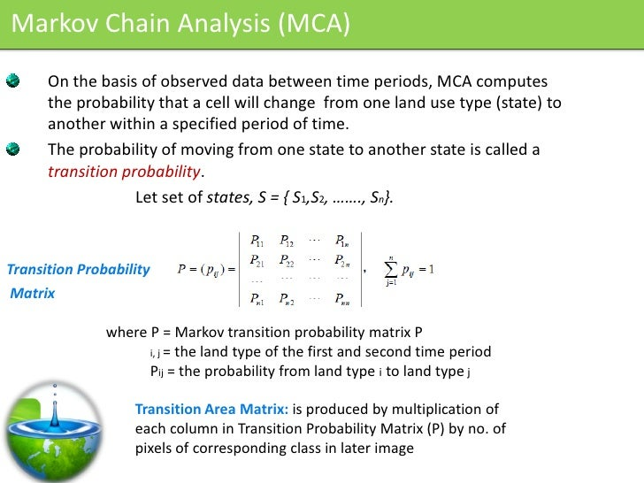 Markov Chain Analysis (MCA)       On the basis of observed data between time periods, MCA computes       the probability t...