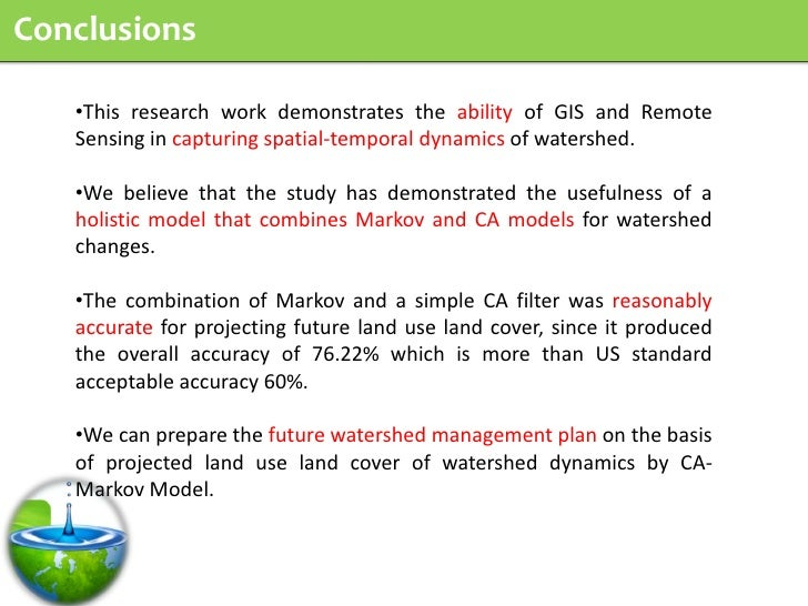 Conclusions     •This research work demonstrates the ability of GIS and Remote    Sensing in capturing spatial-temporal dy...
