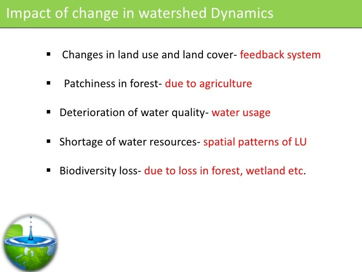 Impact of change in watershed Dynamics        Changes in land use and land cover- feedback system          Patchiness in...