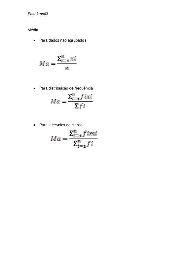 Fast food43Média        Para dados não agrupados        Para distribuição de frequência        Para intervalos de classe