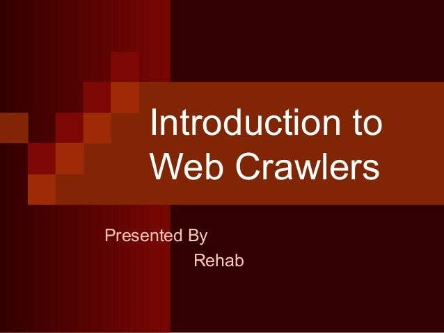 Introduction to Web Crawlers Presented By Rehab