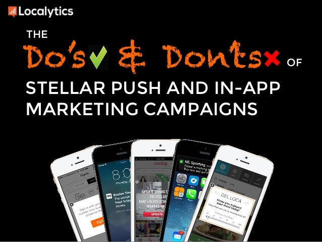 THE  Do's & Don'ts  STELLAR PUSH AND IN-APP  MARKETING CAMPAIGNS  OF