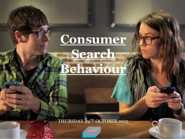 Consumer Search Behaviour THURSDAY 29TH OCTOBER 2015