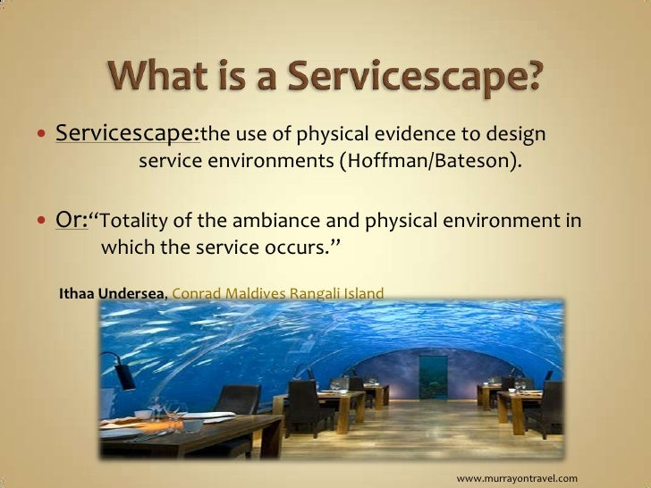 servicescape natural environment and physical surroundings That dimensions of the organization's physical surroundings influence natural servicescape of the physical environment and employee.