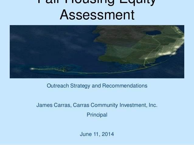 Fair Housing Equity Assessment Outreach Strategy and Recommendations James Carras, Carras Community Investment, Inc. Princ...