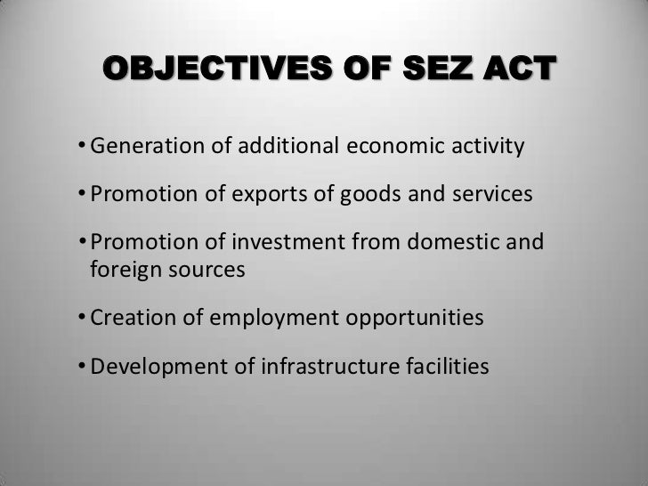 role of sez Role of sezs in infrastructure development, technology upgradation and skill formation  (5 ) of sez rules,.