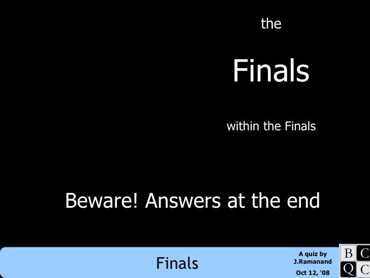 the Finals within the Finals Beware! Answers at the end
