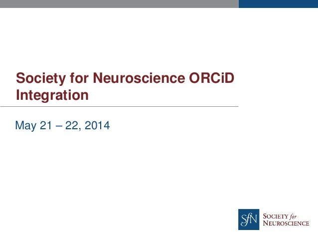 Society for Neuroscience ORCiD Integration May 21 – 22, 2014