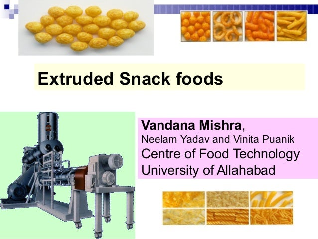 Extruded Snack foodsVandana Mishra,Neelam Yadav and Vinita PuanikCentre of Food TechnologyUniversity of Allahabad