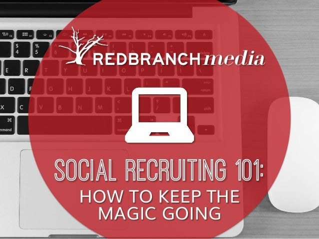 SOCIAL RECRUITING 101: HOW TO KEEP THE MAGIC GOING