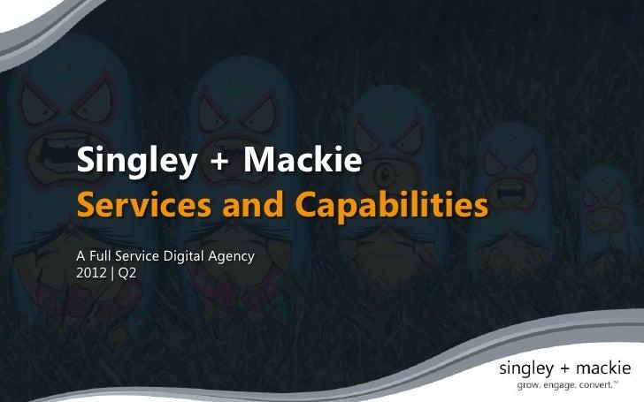 Singley + MackieServices and CapabilitiesA Full Service Digital Agency2012 | Q2