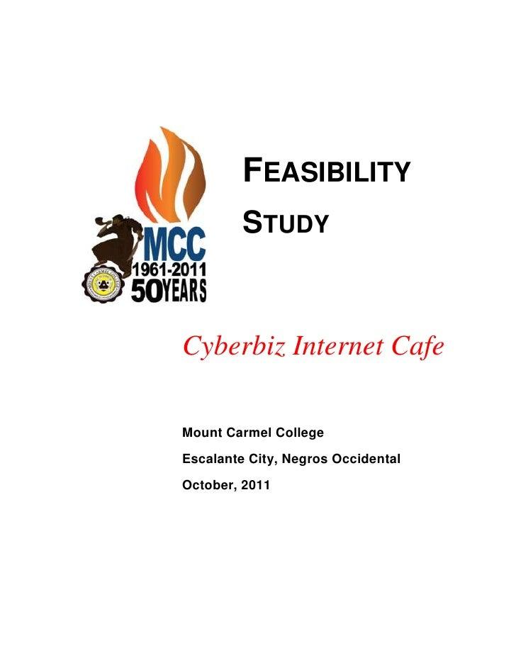FEASIBILITY         STUDYCyberbiz Internet CafeMount Carmel CollegeEscalante City, Negros OccidentalOctober, 2011