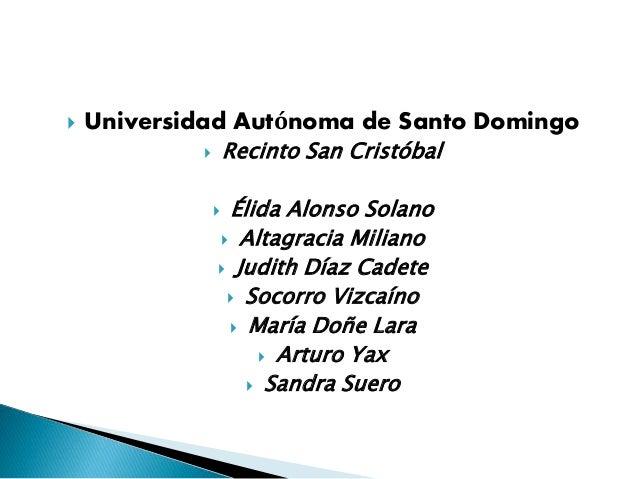  Universidad Autónoma de Santo Domingo  Recinto San Cristóbal  Élida Alonso Solano  Altagracia Miliano  Judith Díaz C...