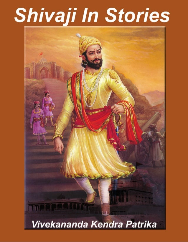 VIVEKANANDA KENDRA PATRIKA 1 SHIVAJI IN STORIES EDITORIAL T he Tercentenary of Chhatrapati Shivaji 's Coronation is being ...