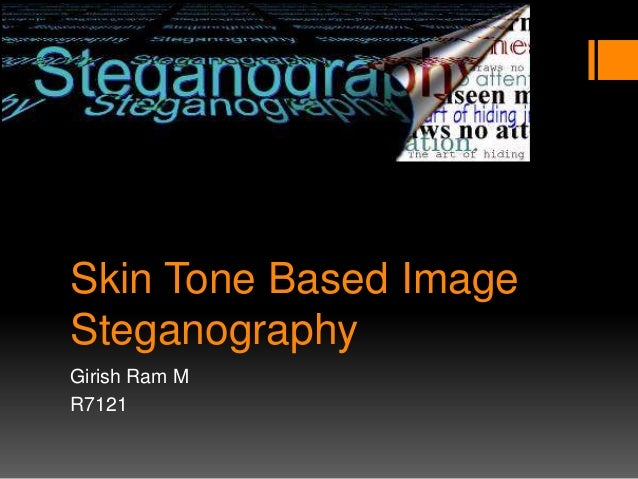 Skin Tone Based Image Steganography Girish Ram M R7121