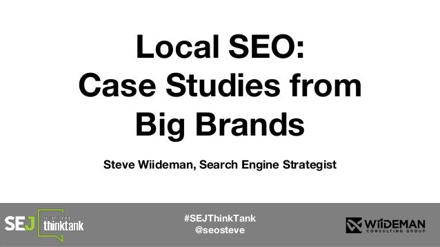 Local SEO: Case Studies from Big Brands Steve Wiideman, Search Engine Strategist #SEJThinkTank @seosteve