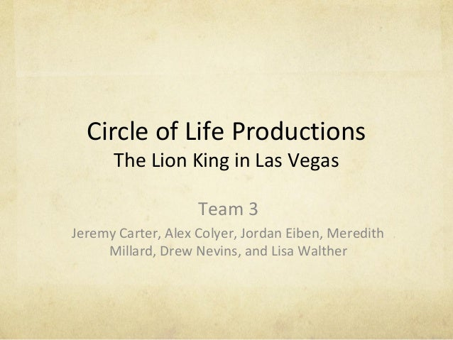 Circle of Life Productions The Lion King in Las Vegas Team 3 Jeremy Carter, Alex Colyer, Jordan Eiben, Meredith Millard, D...