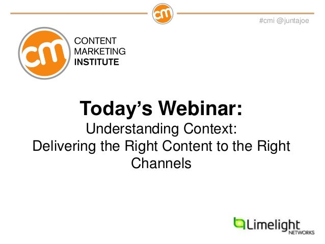 #cmi @juntajoeToday's Webinar:Understanding Context:Delivering the Right Content to the RightChannels