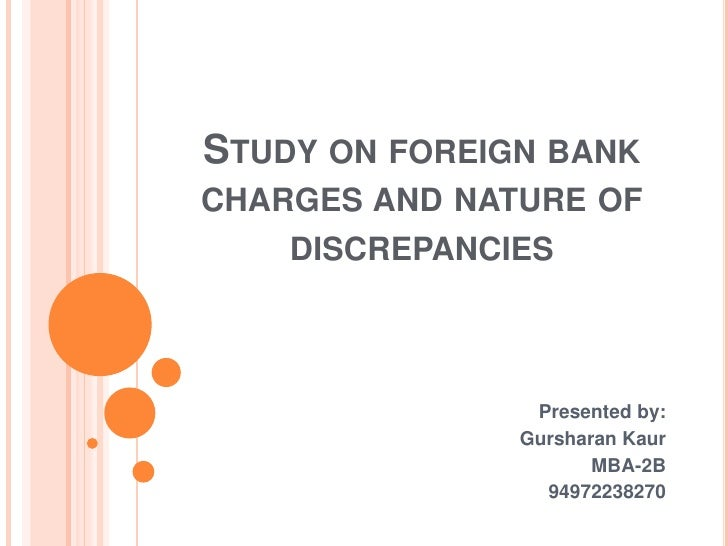 Study on foreign bank charges and nature of discrepancies<br />Presented by:<br />GursharanKaur<br />MBA-2B<br />949722382...