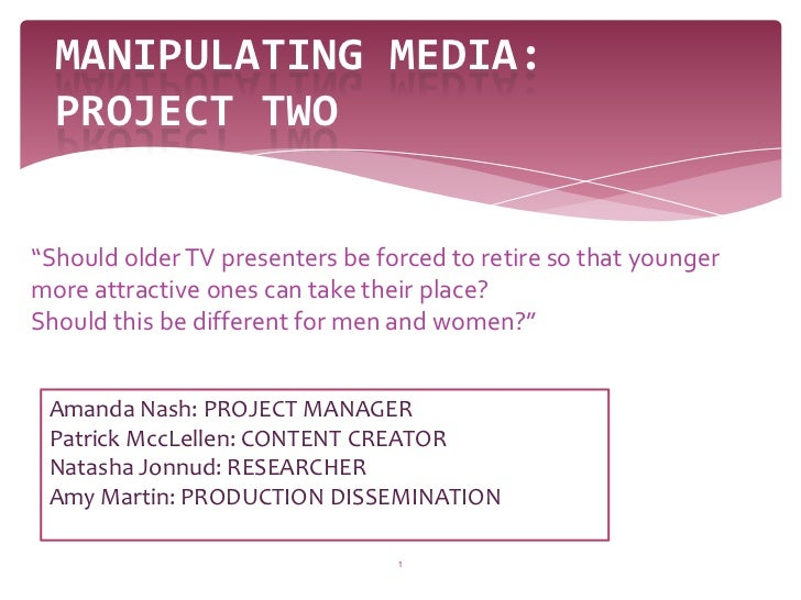 """1<br />Manipulating Media: project two<br />""""Should older TV presenters be forced to retire so that younger more attractiv..."""