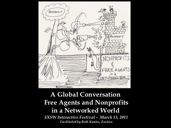 A Global Conversation Free Agents and Networked Nonprofits in a Networked World <br />SXSW Interactive Festival -  March 1...