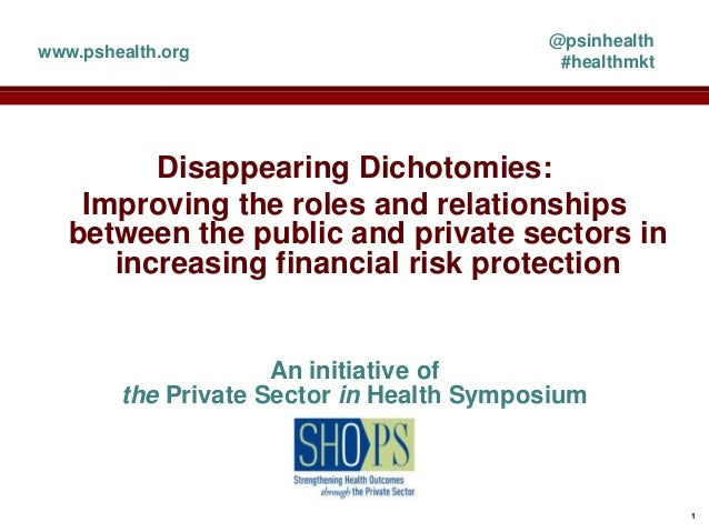 Disappearing Dichotomies: Improving the roles and relationships between the public and private sectors in increasing finan...