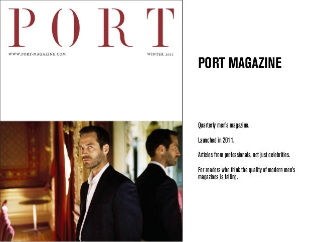 PORT MAGAZINE  Quarterly men's magazine. Launched in 2011. Articles from professionals, not just celebrities. For readers ...