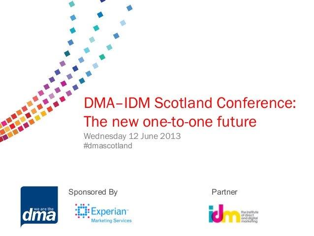 Data protection 2013Friday 8 February#dmadataSupported byDMA–IDM Scotland Conference:The new one-to-one futureWednesday 12...