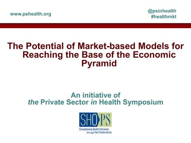 @psinhealthwww.pshealth.org                                        #healthmktThe Potential of Market-based Models for   Re...