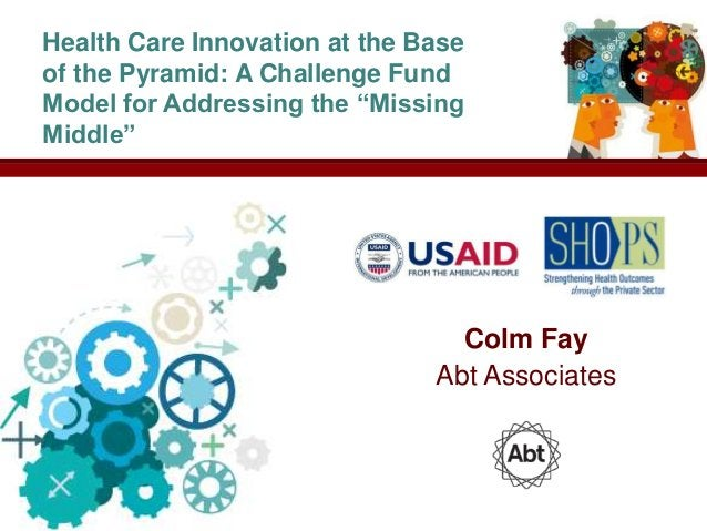 """Health Care Innovation at the Baseof the Pyramid: A Challenge FundModel for Addressing the """"MissingMiddle""""                ..."""