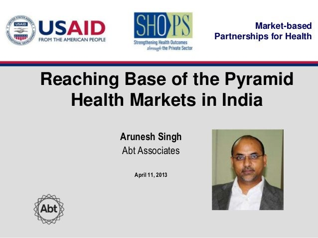 Market-based                            Partnerships for HealthReaching Base of the Pyramid   Health Markets in India     ...