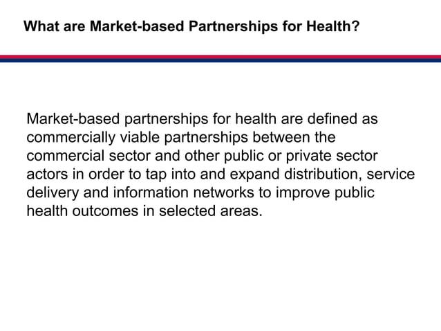 Market-basedWhat are Market-based Partnerships for Health?                                           Partnerships for Heal...