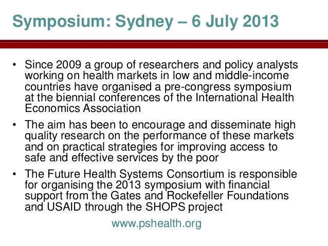 Symposium: Sydney – 6 July 2013• Since 2009 a group of researchers and policy analysts  working on health markets in low a...