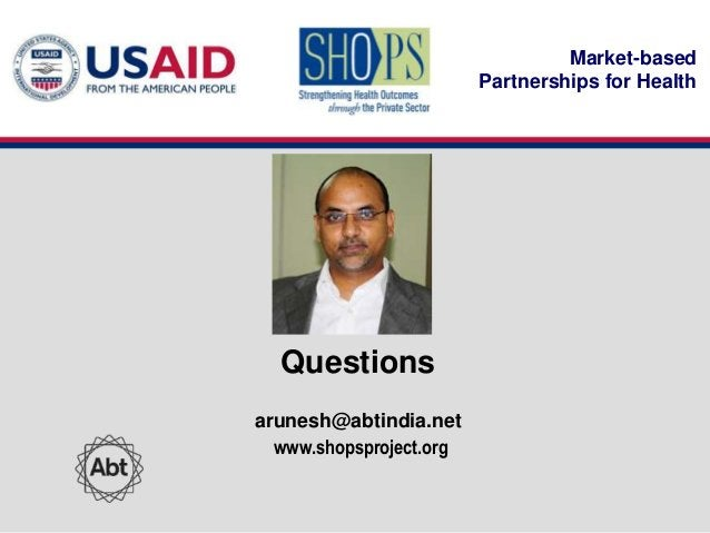 Market-based                         Partnerships for Health  Questionsarunesh@abtindia.net  www.shopsproject.org