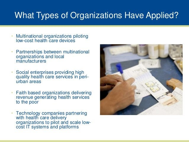 What Types of Organizations Have Applied?• Multinational organizations piloting  low-cost health care devices• Partnership...