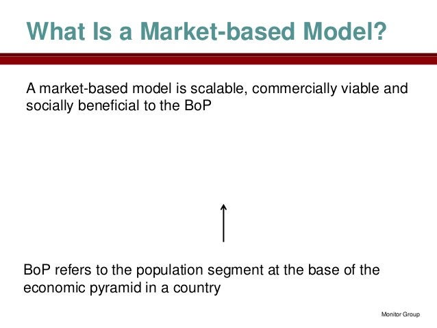 What Is a Market-based Model?A market-based model is scalable, commercially viable andsocially beneficial to the BoPBoP re...